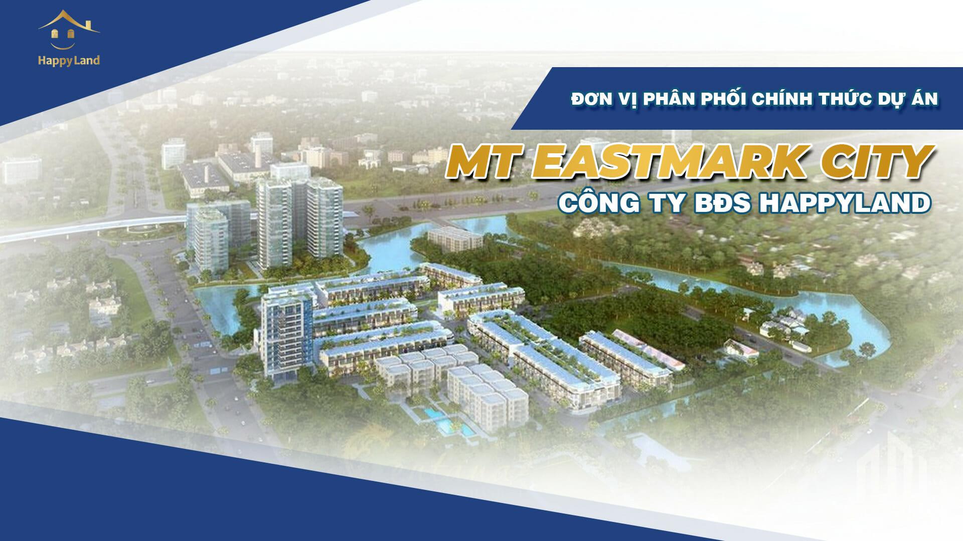 Công ty BĐS Happyland tự hào là đơn vị phân phối chính thức của dự án MT Eastmark City